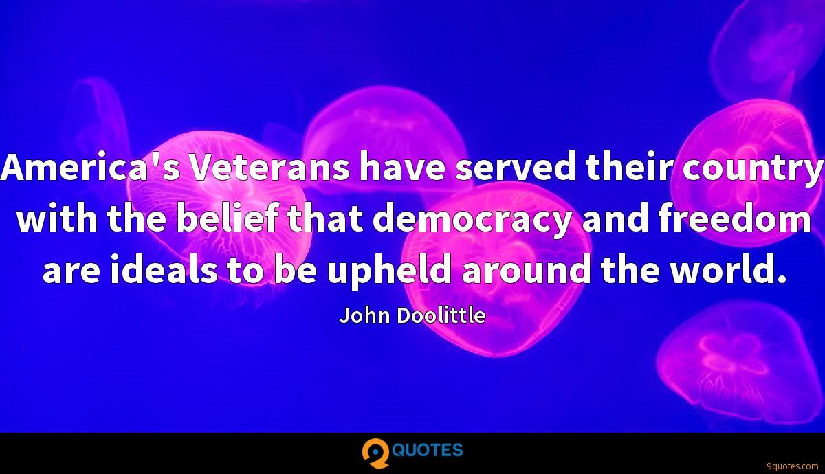 America's Veterans have served their country with the belief that democracy and freedom are ideals to be upheld around the world.