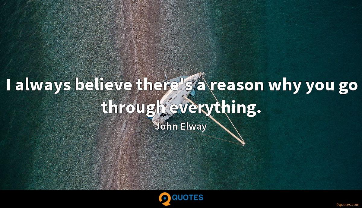 I always believe there's a reason why you go through everything.