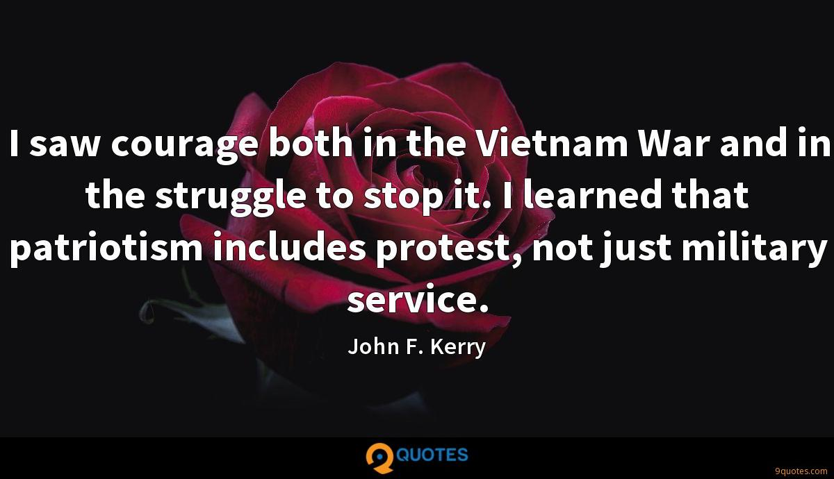 I saw courage both in the Vietnam War and in the struggle to stop it. I learned that patriotism includes protest, not just military service.
