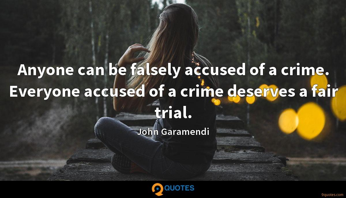 Anyone can be falsely accused of a crime. Everyone accused of a crime deserves a fair trial.