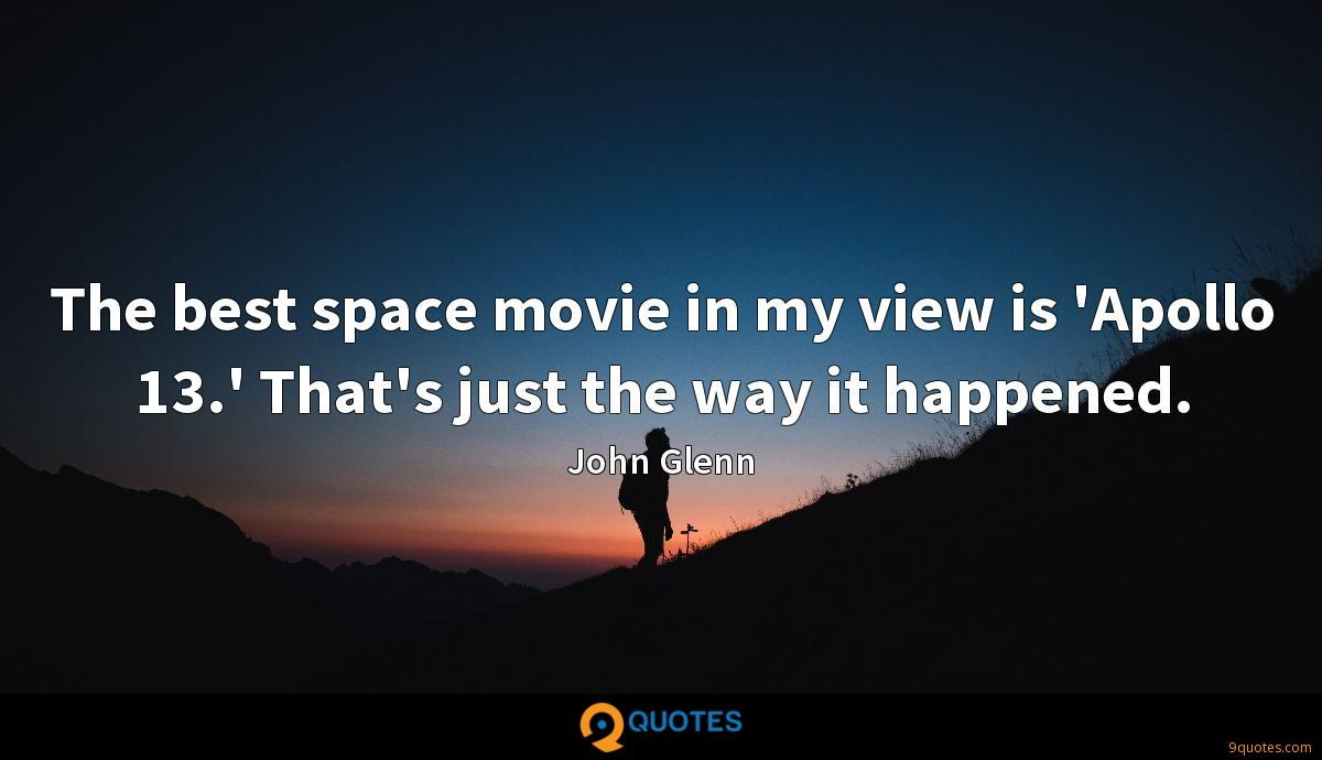 The best space movie in my view is 'Apollo 13.' That's just the way it happened.