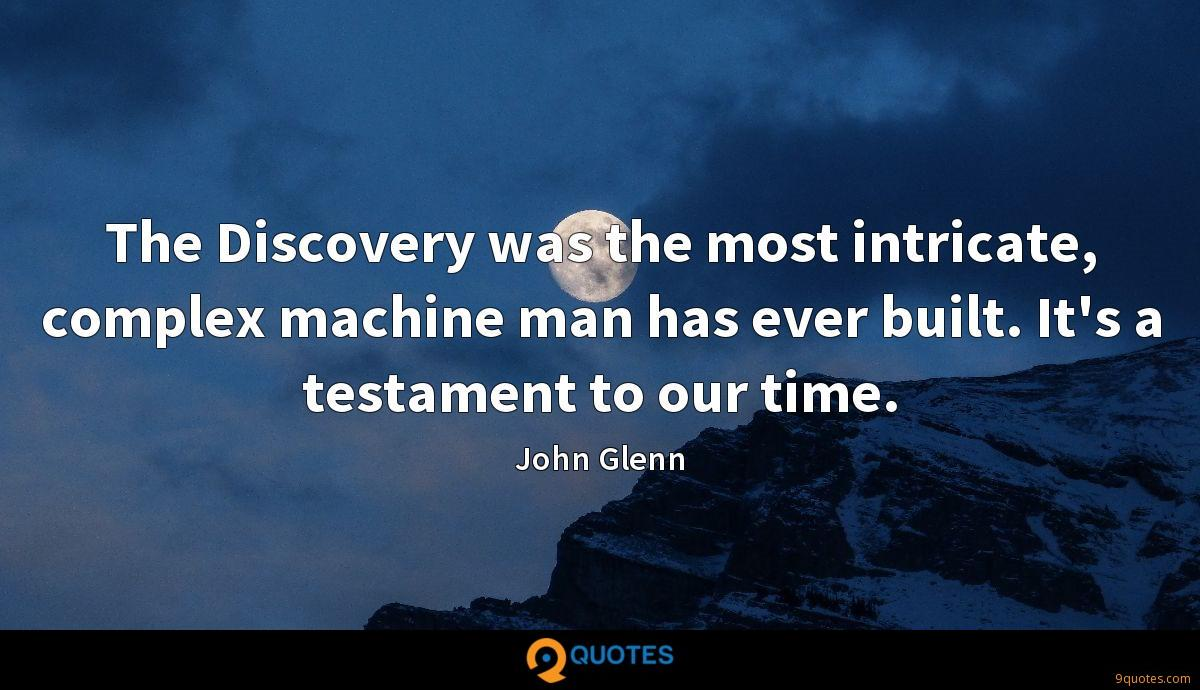 The Discovery was the most intricate, complex machine man has ever built. It's a testament to our time.