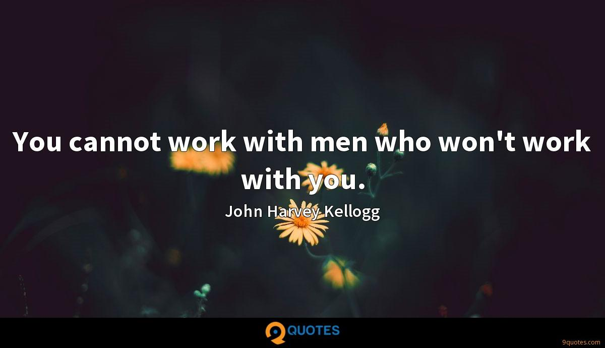You cannot work with men who won't work with you.