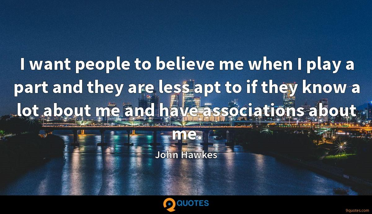 I want people to believe me when I play a part and they are less apt to if they know a lot about me and have associations about me.