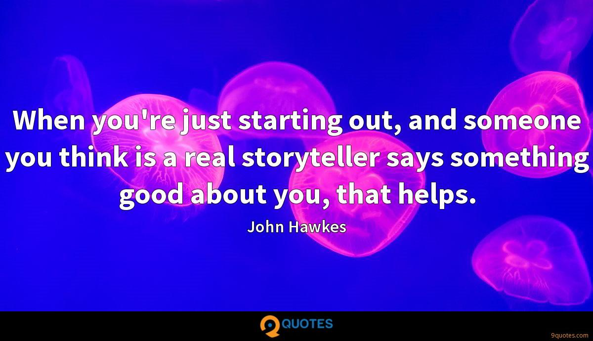 When you're just starting out, and someone you think is a real storyteller says something good about you, that helps.