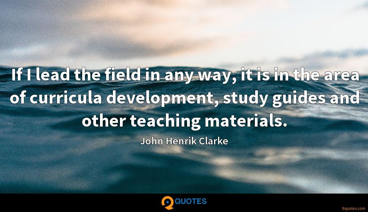 If I lead the field in any way, it is in the area of curricula development, study guides and other teaching materials.
