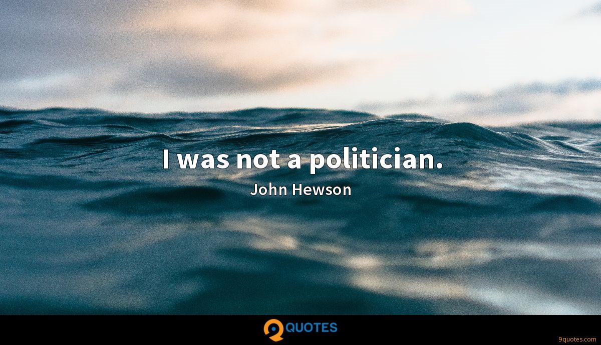 I was not a politician.
