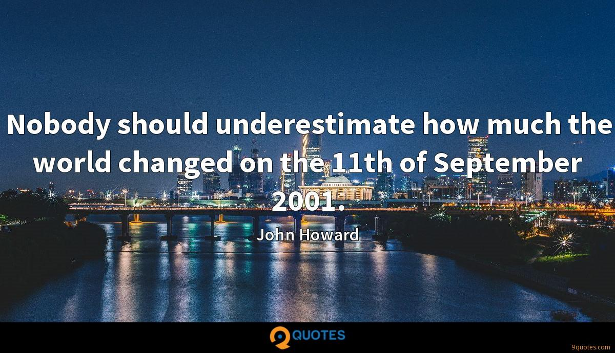 Nobody should underestimate how much the world changed on the 11th of September 2001.