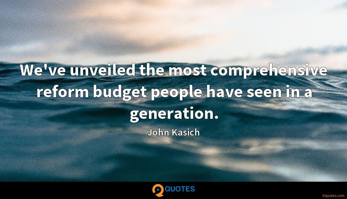 We've unveiled the most comprehensive reform budget people have seen in a generation.