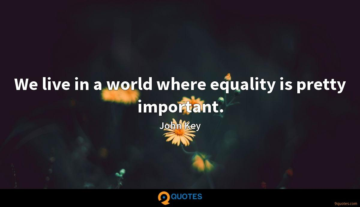 We live in a world where equality is pretty important.