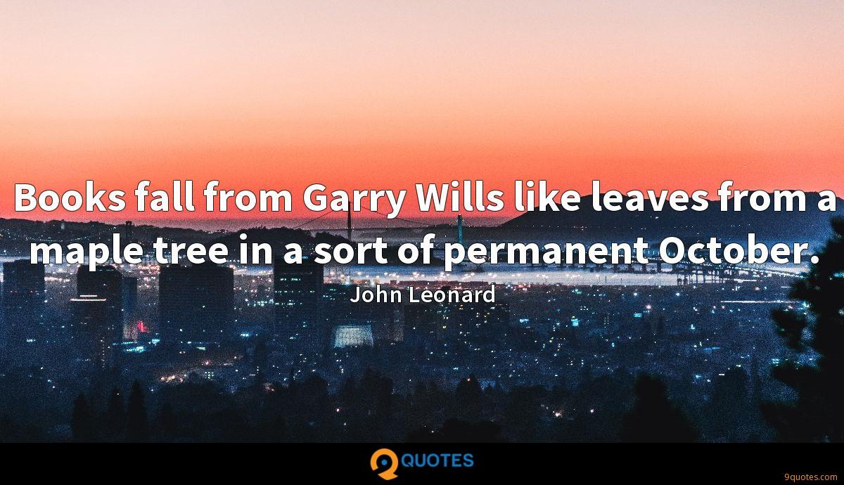 Books fall from Garry Wills like leaves from a maple tree in a sort of permanent October.