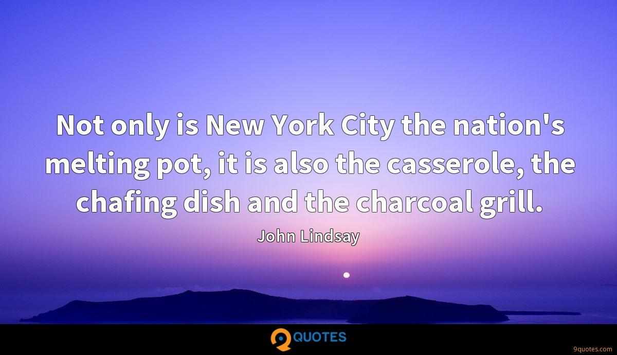 Not only is New York City the nation's melting pot, it is also the casserole, the chafing dish and the charcoal grill.