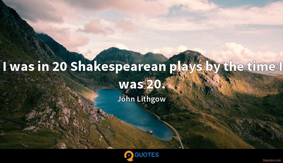 I was in 20 Shakespearean plays by the time I was 20.