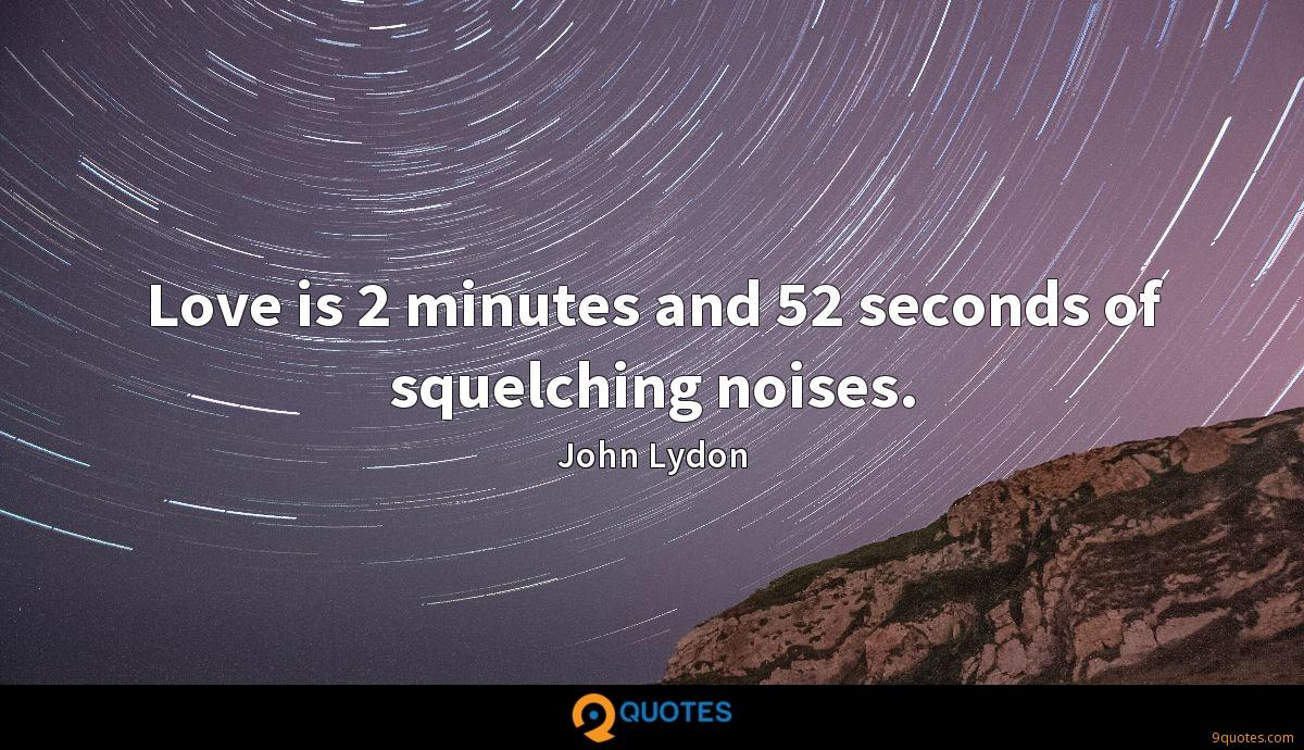 Love is 2 minutes and 52 seconds of squelching noises.