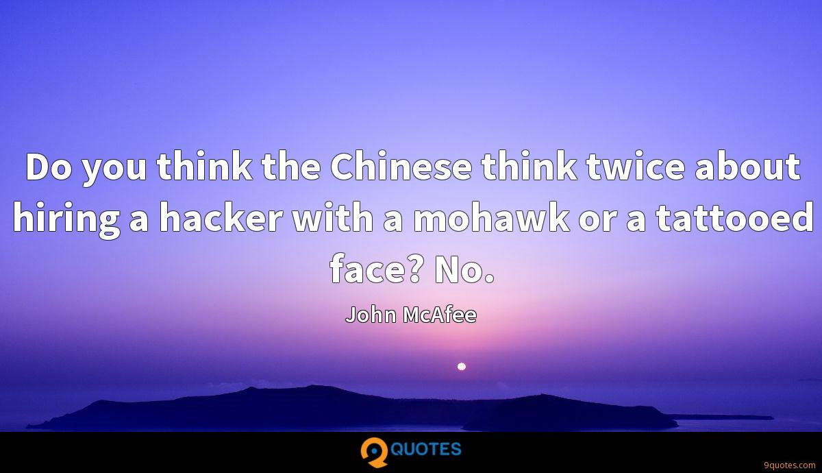 Do you think the Chinese think twice about hiring a hacker with a mohawk or a tattooed face? No.