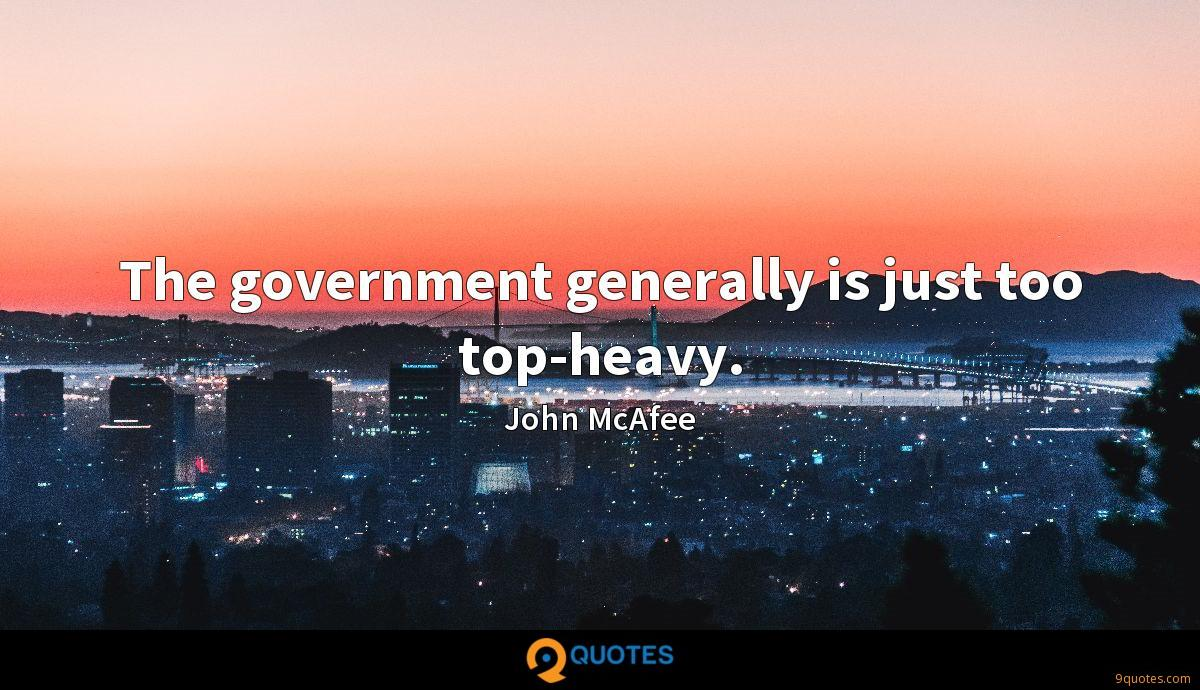 The government generally is just too top-heavy.