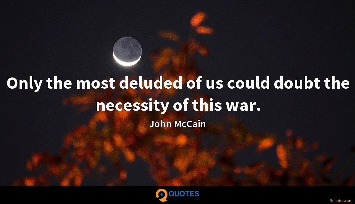 Only the most deluded of us could doubt the necessity of this war.
