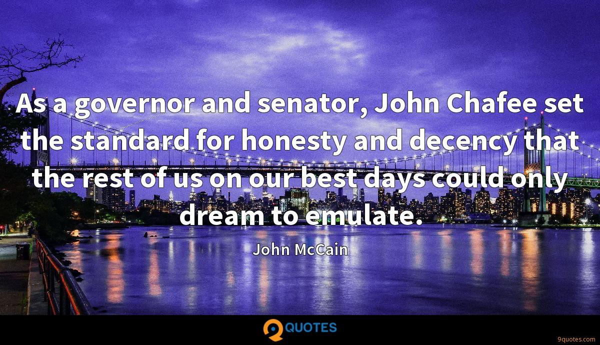 As a governor and senator, John Chafee set the standard for honesty and decency that the rest of us on our best days could only dream to emulate.