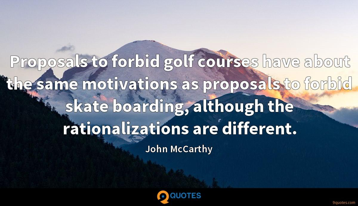 Proposals to forbid golf courses have about the same motivations as proposals to forbid skate boarding, although the rationalizations are different.
