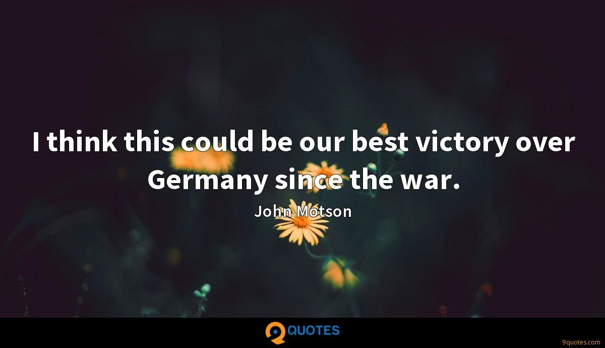 I think this could be our best victory over Germany since the war.