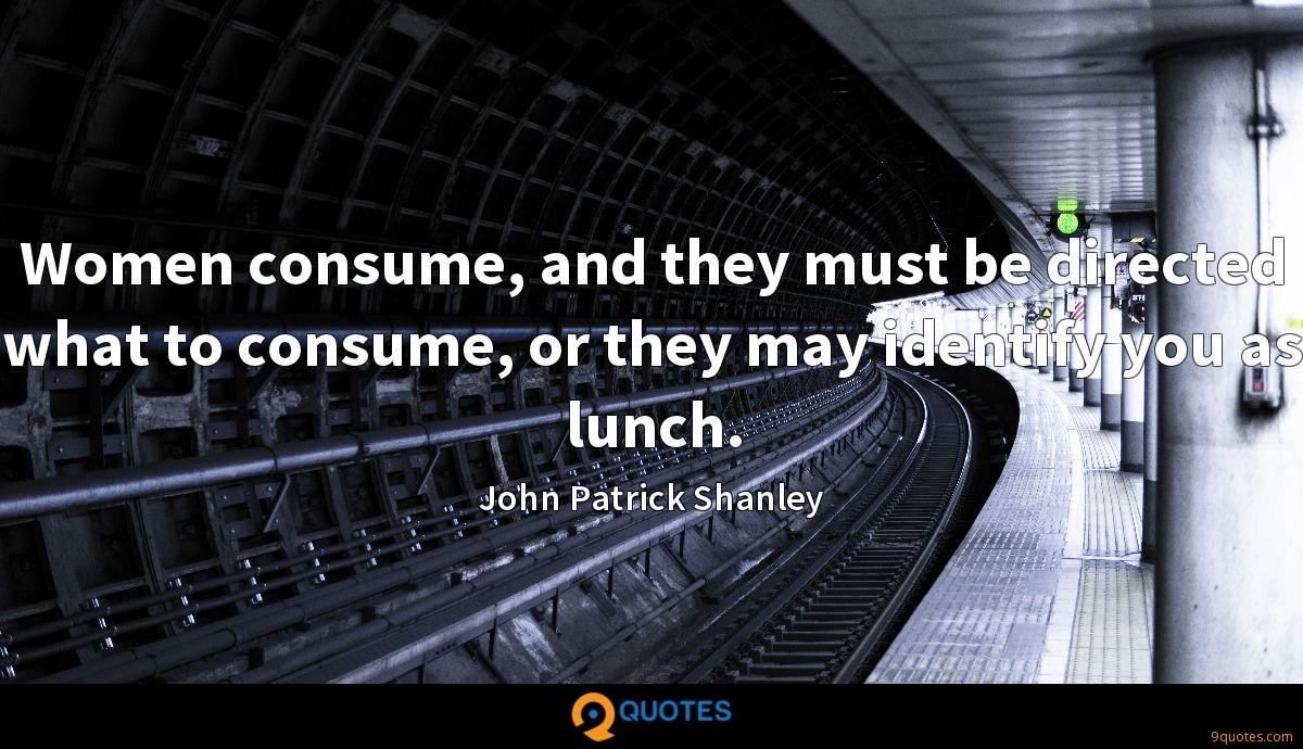 Women consume, and they must be directed what to consume, or they may identify you as lunch.