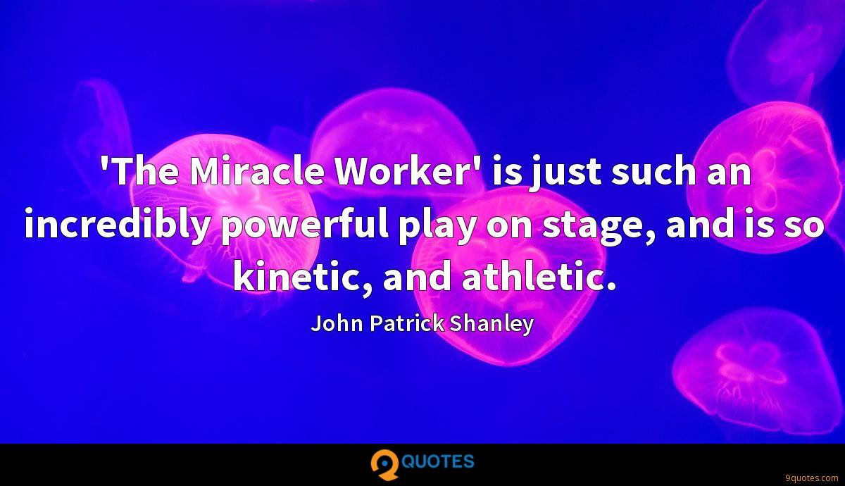 'The Miracle Worker' is just such an incredibly powerful play on stage, and is so kinetic, and athletic.