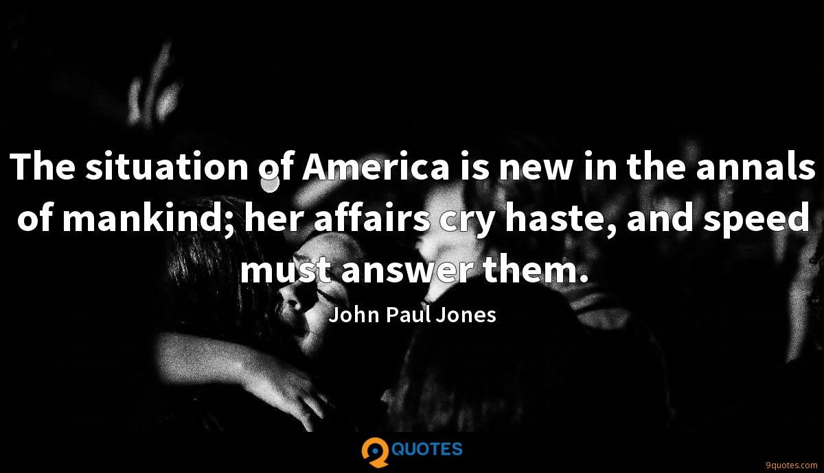 The situation of America is new in the annals of mankind; her affairs cry haste, and speed must answer them.