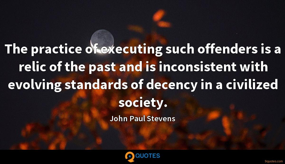 The practice of executing such offenders is a relic of the past and is inconsistent with evolving standards of decency in a civilized society.