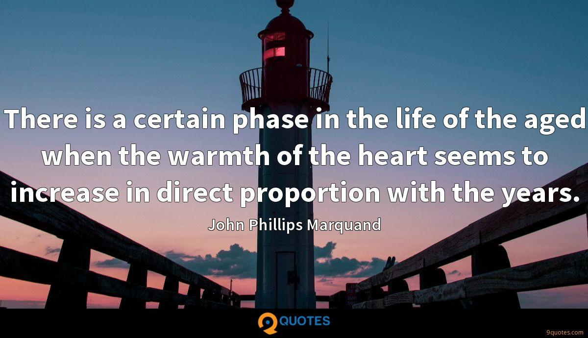 There is a certain phase in the life of the aged when the warmth of the heart seems to increase in direct proportion with the years.