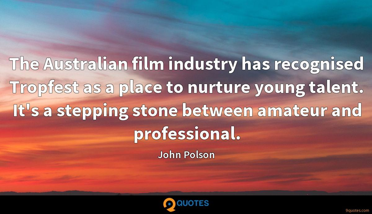 The Australian film industry has recognised Tropfest as a place to nurture young talent. It's a stepping stone between amateur and professional.