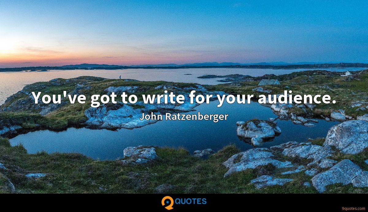 You've got to write for your audience.