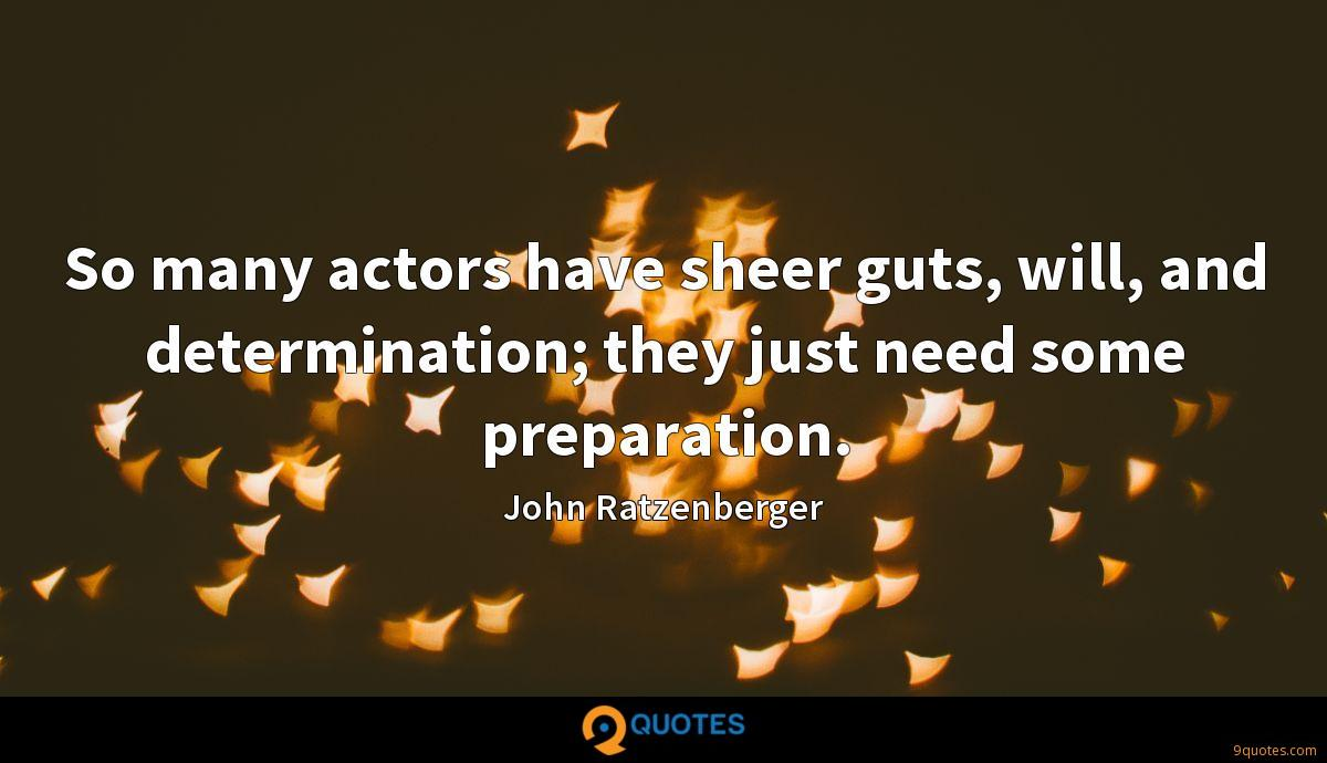 So many actors have sheer guts, will, and determination; they just need some preparation.