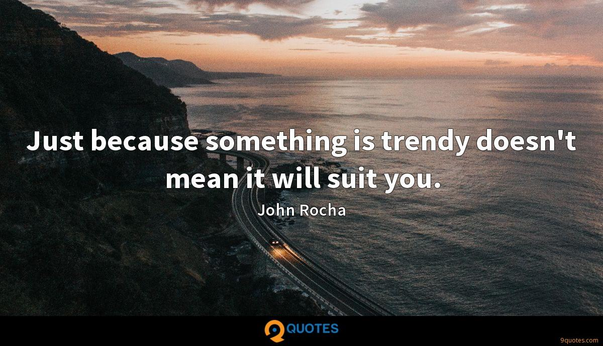 Just because something is trendy doesn't mean it will suit you.