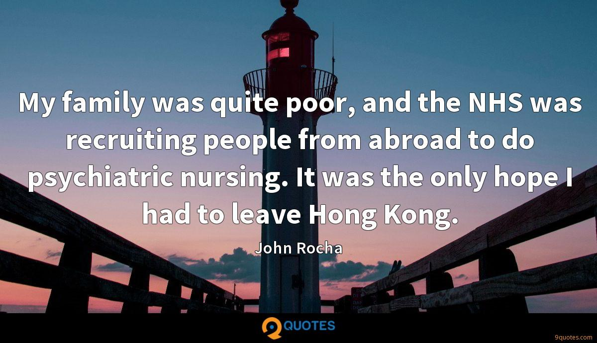 My family was quite poor, and the NHS was recruiting people from abroad to do psychiatric nursing. It was the only hope I had to leave Hong Kong.