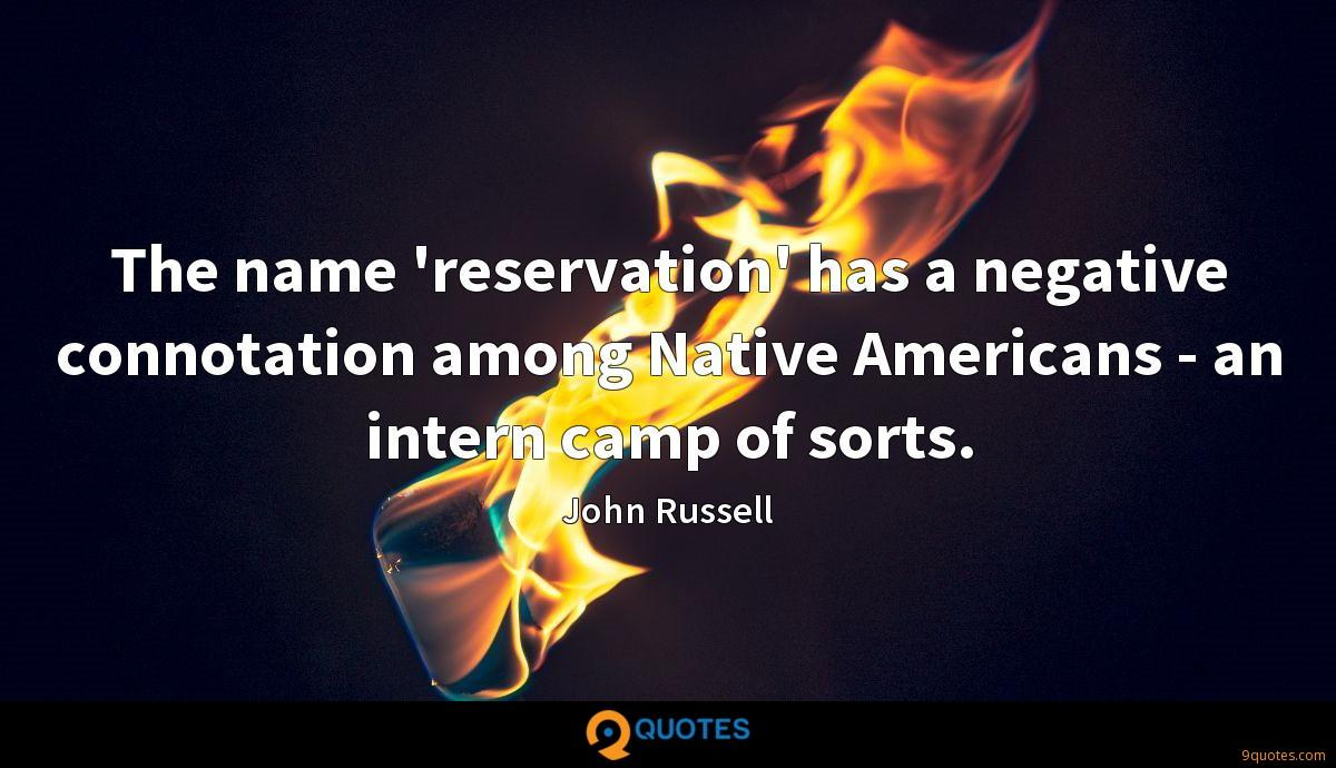 The name 'reservation' has a negative connotation among Native Americans - an intern camp of sorts.