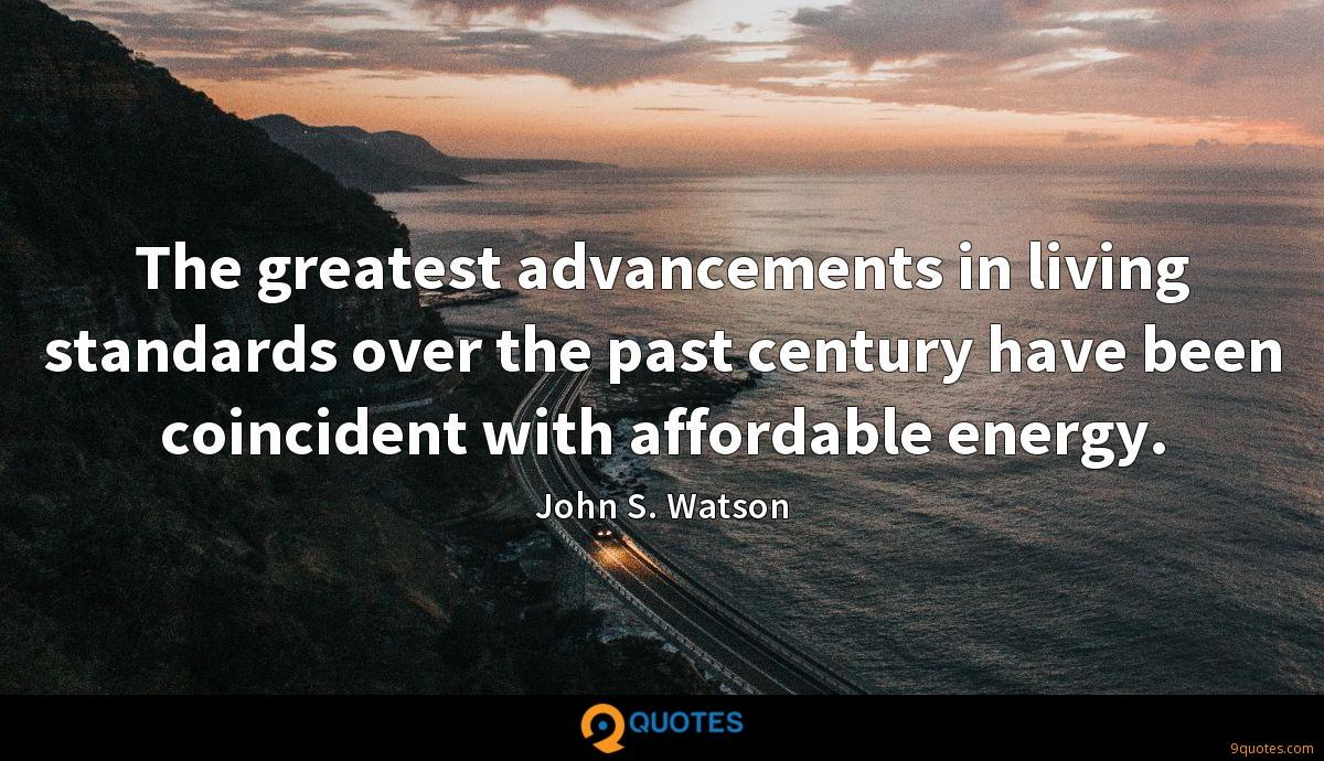 The greatest advancements in living standards over the past century have been coincident with affordable energy.