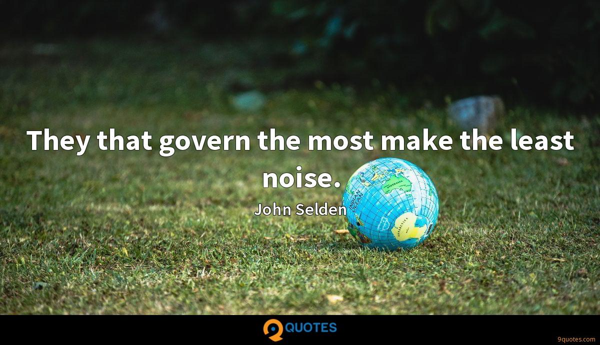 They that govern the most make the least noise.
