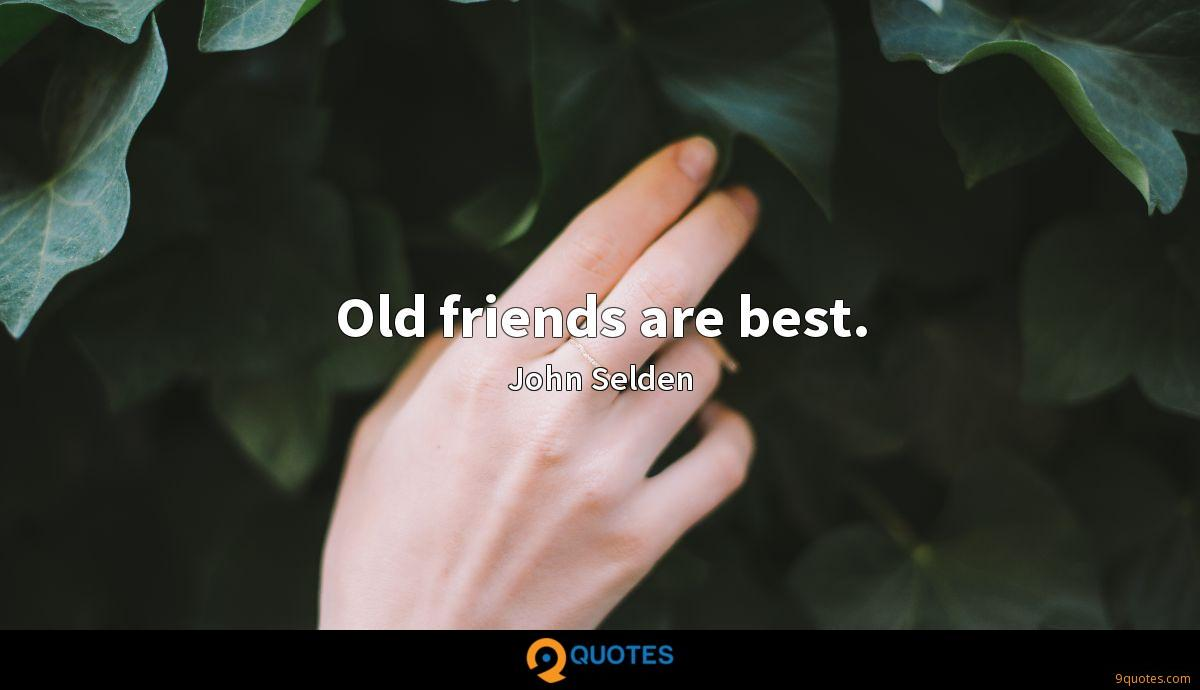 Old friends are best.