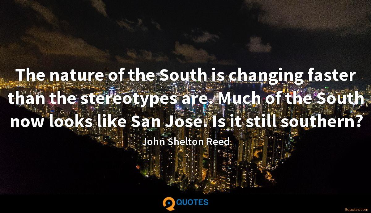 The nature of the South is changing faster than the stereotypes are. Much of the South now looks like San Jose. Is it still southern?