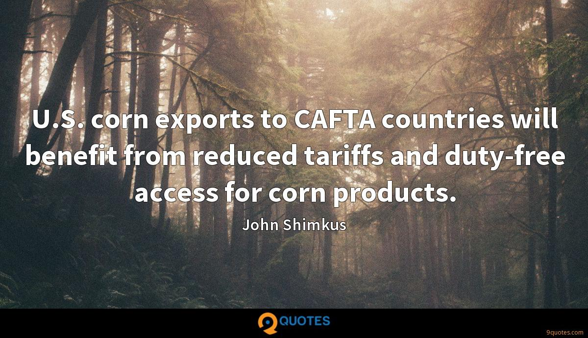 U.S. corn exports to CAFTA countries will benefit from reduced tariffs and duty-free access for corn products.