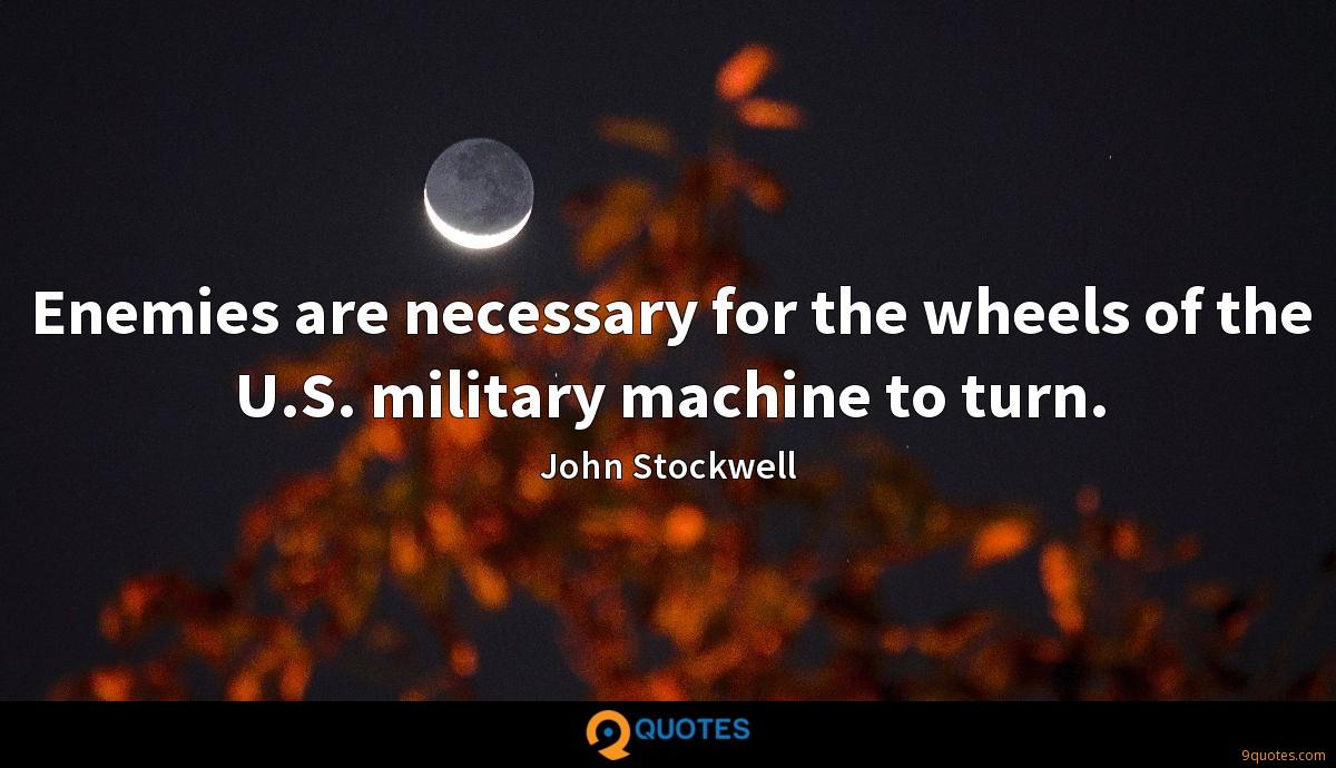 Enemies are necessary for the wheels of the U.S. military machine to turn.