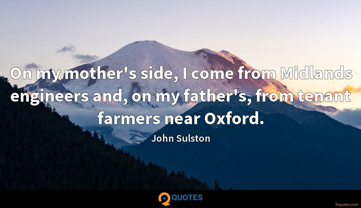 On my mother's side, I come from Midlands engineers and, on my father's, from tenant farmers near Oxford.
