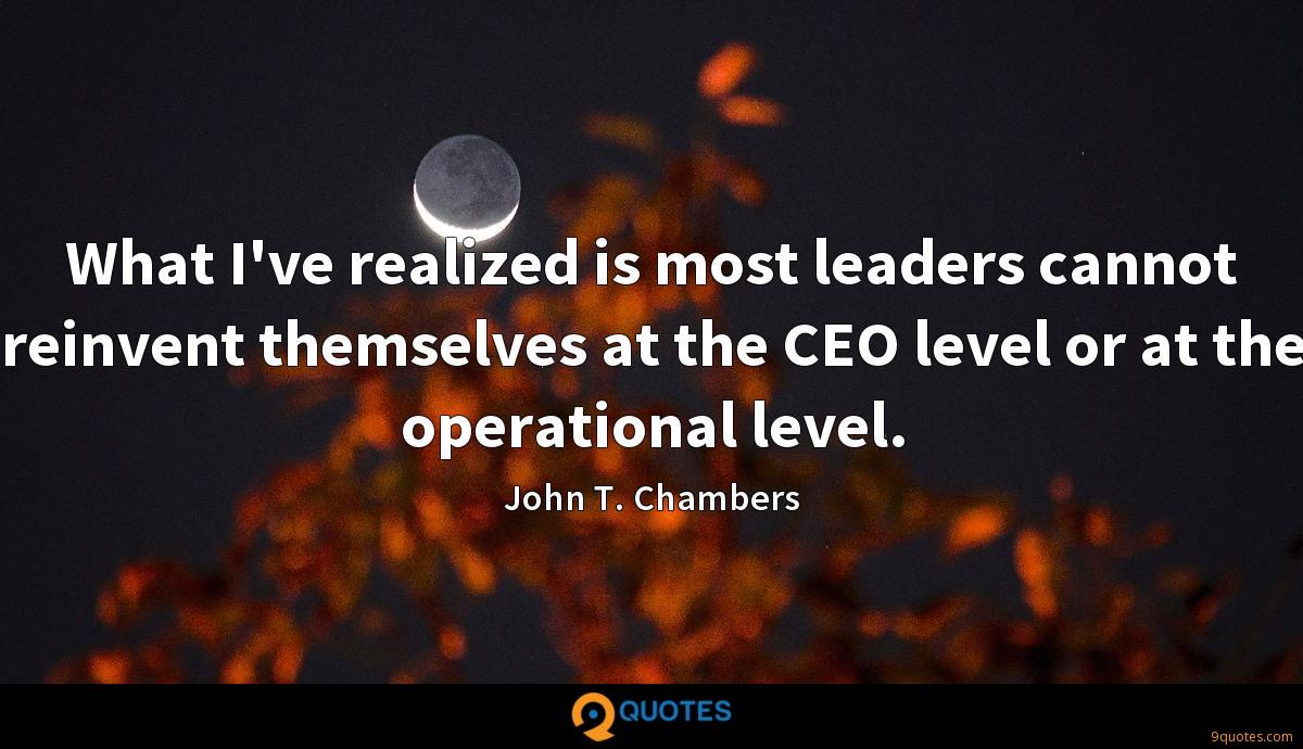 What I've realized is most leaders cannot reinvent themselves at the CEO level or at the operational level.