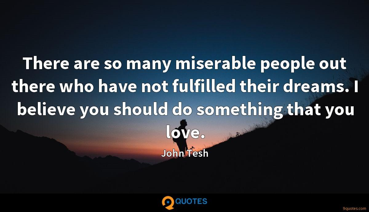 There are so many miserable people out there who have not ...