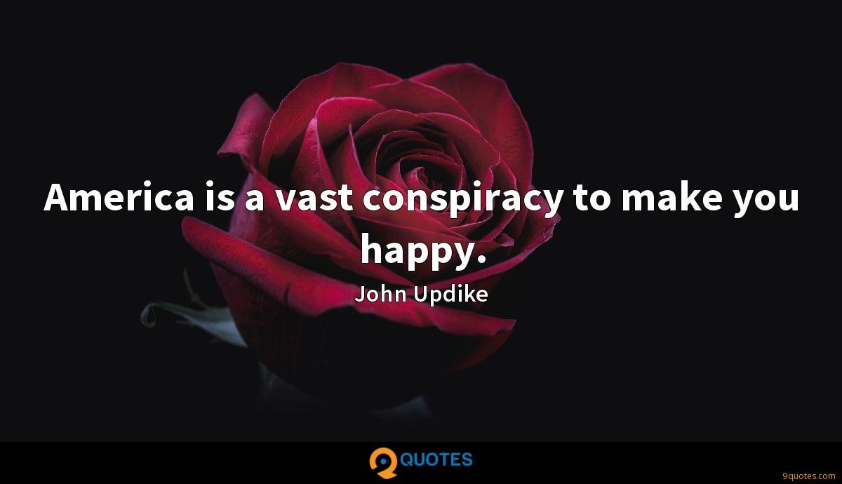 America is a vast conspiracy to make you happy.