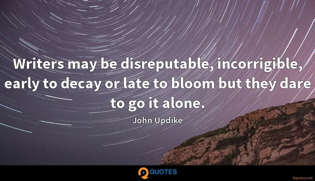 Writers may be disreputable, incorrigible, early to decay or late to bloom but they dare to go it alone.