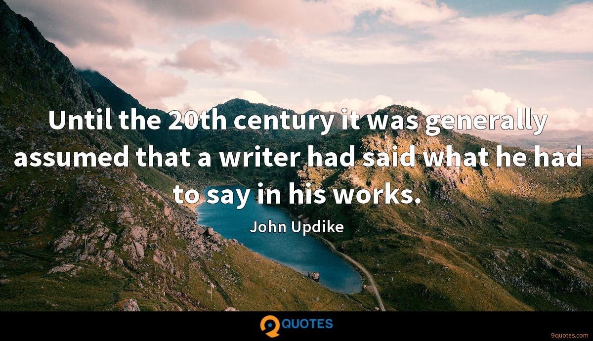 Until the 20th century it was generally assumed that a writer had said what he had to say in his works.