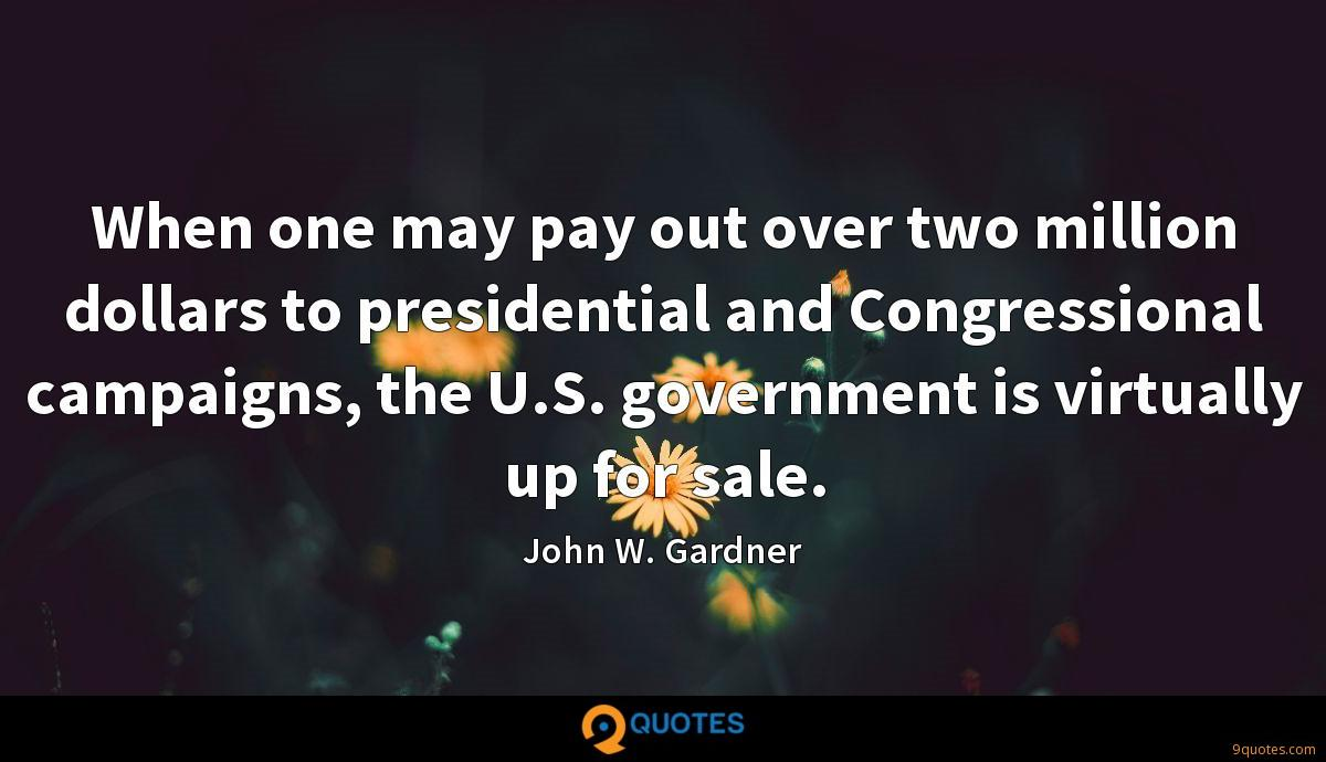 When one may pay out over two million dollars to presidential and Congressional campaigns, the U.S. government is virtually up for sale.