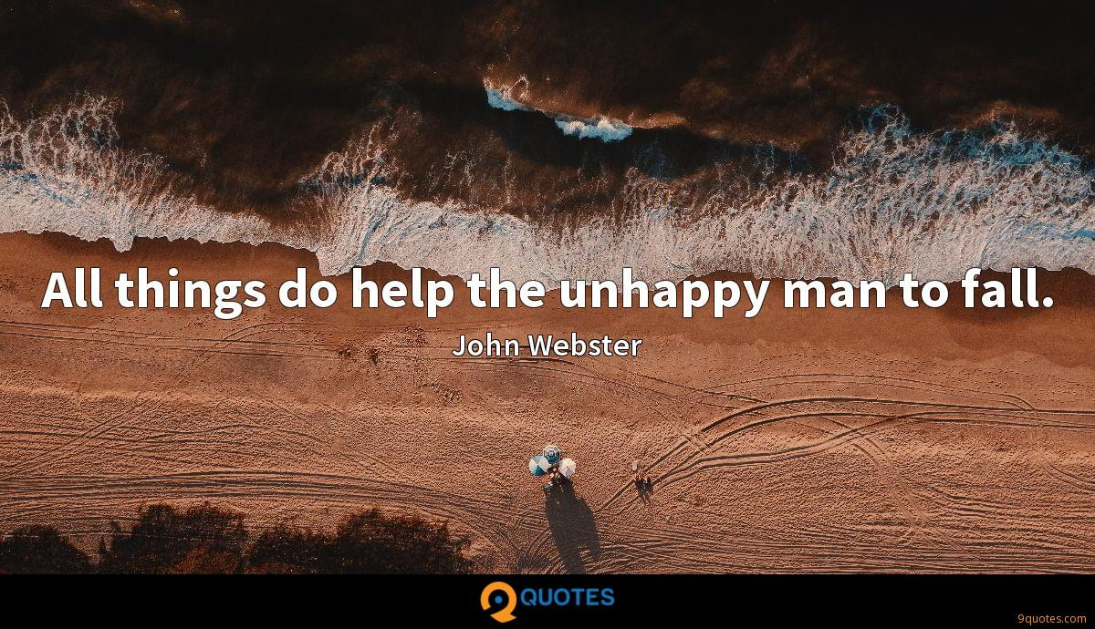 All things do help the unhappy man to fall.