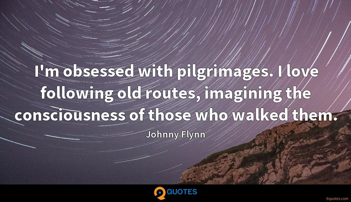 I'm obsessed with pilgrimages. I love following old routes, imagining the consciousness of those who walked them.